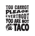 tacos quote and slogan good for tee you cannot vector image vector image