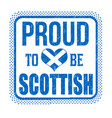 proud to be scottish sign or stamp vector image