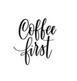 coffee first lettering calligraphy design vector image vector image