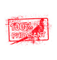 100 per cent pheasant - red rubber grungy stamp vector image vector image