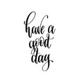 have a good day - black and white hand lettering vector image vector image