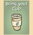 bring your own cup hand drawn reusable coffee to vector image vector image