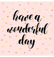 Have a wonderful day vector image
