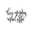 less monday more coffee - black and white hand vector image vector image