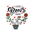 love grows here romantic love vector image vector image
