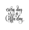 every day is a coffee day - black and white hand vector image vector image