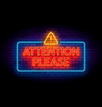 attention please neon sign on wall vector image vector image