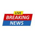 breaking news logo live bannertv news mass media vector image