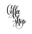 coffee shop - black and white hand lettering vector image