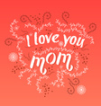 Hand drawn card with quote I love you mom and vector image vector image