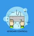 human hands typing on computer keyboard top view vector image vector image