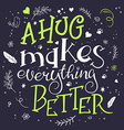 hand drawn inspiration lettering quote - a hug vector image