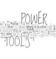 a brief history of power tools text word cloud vector image vector image