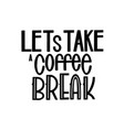 lettering lets take a coffee break vector image
