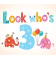 Look whos three - third birthday card vector image vector image
