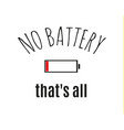 no battery printing slogan vector image vector image