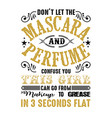 don t let mascara mechanic quote and saying vector image vector image
