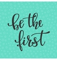 Be the First quote typography vector image vector image