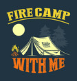 fire camp with me vector image vector image