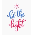 Be the Light quote typography vector image vector image