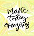 inspirational calligraphy make today amazing vector image vector image