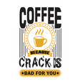 coffee quote and saying coffee crack coffee quote vector image vector image