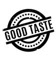 Good Taste rubber stamp vector image