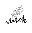 march spring handwritten lettering hand vector image