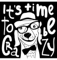Crazy time hipster dog black and white poster sign vector image