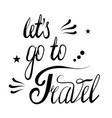 hand drawn let s go to travel lettering isolated vector image vector image