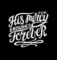 hand lettering his mersy endures forever on black vector image vector image