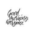 good morning everyone hand drawn dry brush vector image vector image