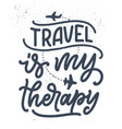 travel life style inspiration quote hand drawn vector image vector image