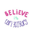 i belive in unicorns vector image