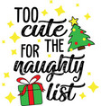 too cute for naughty list on white vector image
