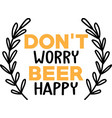 don t worry beer happy on white background vector image vector image