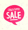 retro speech bubble with crazy super sale message vector image vector image