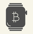 smart watch with bitcoin solid icon bitcoin on vector image
