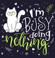 hand lettering text - I am busy doing nothing vector image