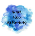 quote never stop dreaming vector image vector image