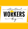 international workers day typography quote vector image