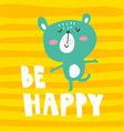 be happy bear vector image vector image