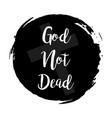 god not dead grunge style black colored on white vector image vector image
