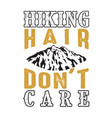 hiking hair don t care good for print vector image vector image