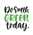 do something green today slogan vector image vector image