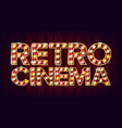 retro cinema sign cinema vintage style vector image