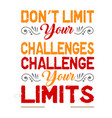 don t limit your challenges motivation quote good vector image vector image
