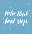 Take that first step lettering