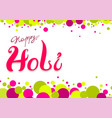 happy holi greeting card colored confetti and vector image vector image