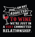 i am not addicted wine funny quote and saying vector image
